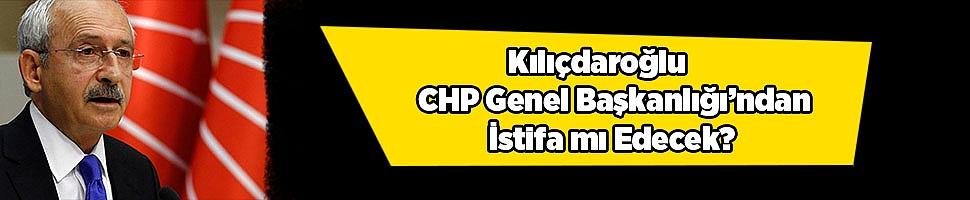 Kılıçdaroğlu CHP Genel Başkanlığı'ndan İstifa mı Edecek?