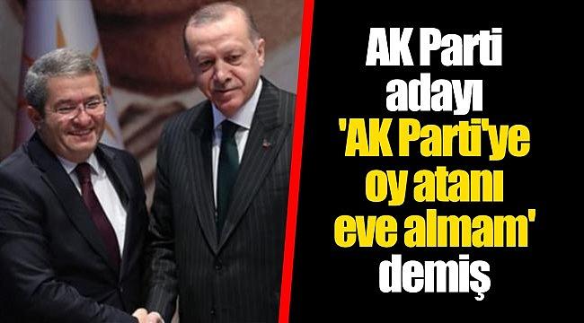 AK Parti adayı 'AK Parti'ye oy atanı eve almam' demiş