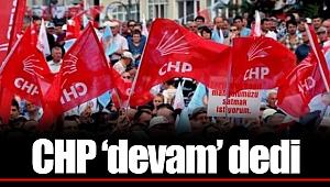 CHP 'devam' dedi