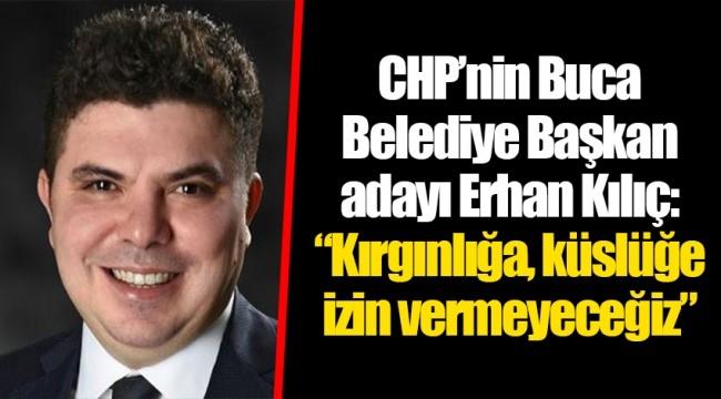 CHP'nin Buca  Adayı Erhan Kılıç'tan Flaş Açıklama