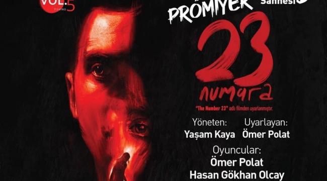 Sinema Filminden Sahneye Uyarlanan 23 Numara Prömiyer Yapıyor!