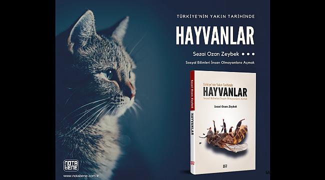 """""""Türkiye'nin Yakın Tarihinde Hayvanlar"""" Kitabı Raflarda"""