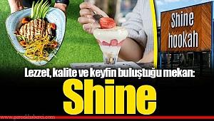 Lezzet, kalite ve keyfin buluştuğu mekan: Shine
