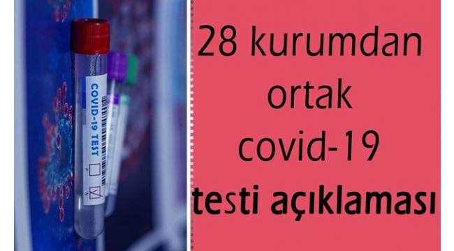 28 kurumdan ortak covid-19 testi açıklaması