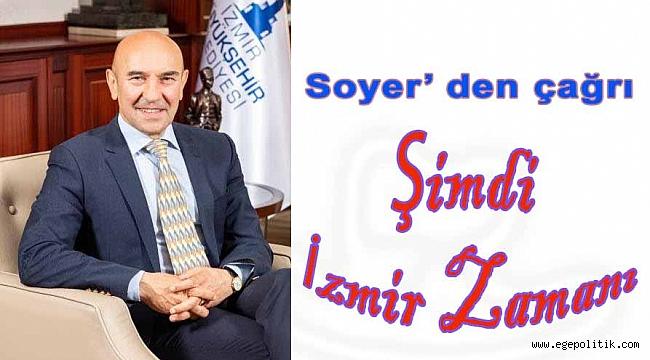 Soyer' den çağrı: Şimdi İzmir Zamanı