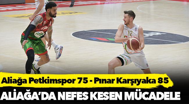 Aliağa Petkimspor 75 - Pınar Karşıyaka 85