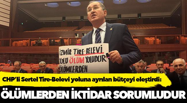 CHP'li Sertel Tire-Belevi yoluna ayrılan bütçeyi eleştirdi:
