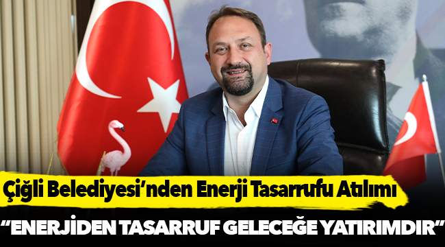 """Çiğli Belediyesi'nden """"Çevre Dostu"""" Enerji Tasarrufu"""