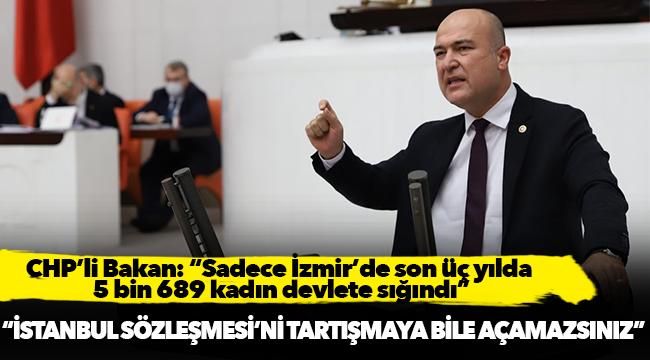 """CHP'li Bakan: """"Sadece İzmir'de son üç yılda 5 bin 689 kadın devlete sığındı"""""""