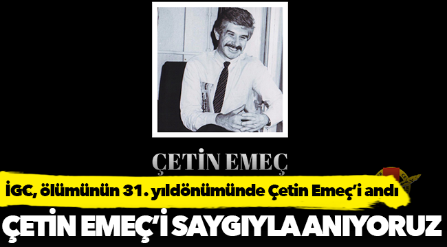 İGC, ölümünün 31. yıldönümünde Çetin Emeç'i andı