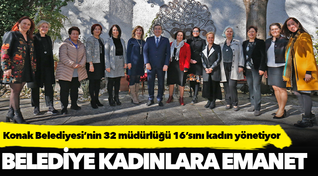 Konak Belediyesi'nin 32 müdürlüğü 16'sını kadın yönetiyor