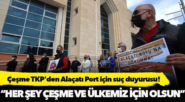 Çeşme TKP'den Alaçatı Port için suç duyurusu!