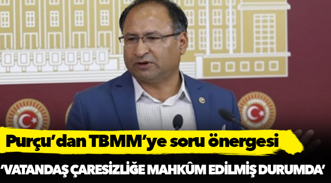 Purçu'dan TBMM'ye soru önergesi