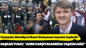 Karşıyaka Belediyesi basın danışmanı hayatını kaybetti