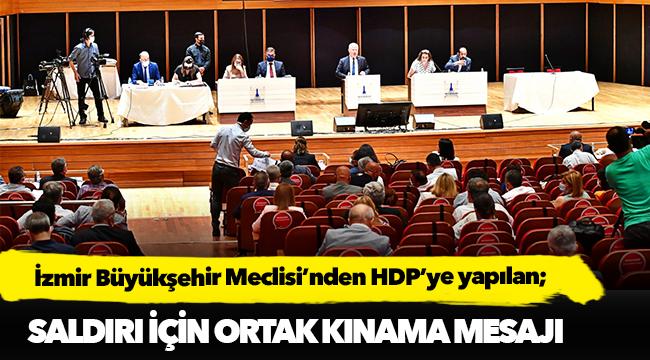 İzmir Büyükşehir Meclisi'nden HDP'ye yapılan saldırı için ortak kınama mesajı