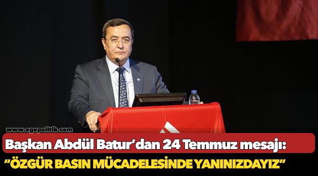 Başkan Abdül Batur'dan 24 Temmuz mesajı;