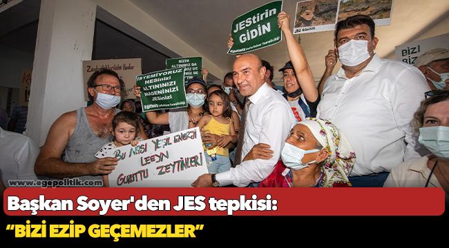 """Başkan Soyer'den JES tepkisi: """"Bizi ezip geçemezler"""""""