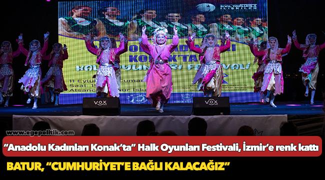 """""""Anadolu Kadınları Konak'ta"""" Halk Oyunları Festivali, İzmir'e renk kattı"""