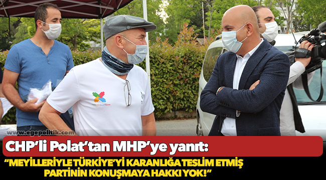 CHP'li Polat'tan MHP'ye yanıt: Meyilleriyle Türkiye'yi karanlığa teslim etmiş partinin konuşmaya hakkı yok!