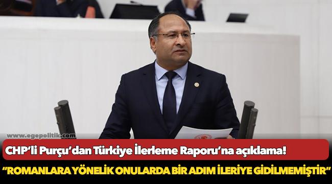 CHP'li Purçu'dan Türkiye İlerleme Raporu'na açıklama!