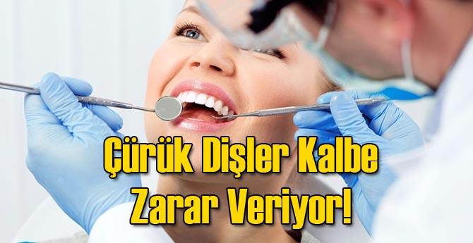 Çürük Dişler Kalbe Zarar Veriyor!