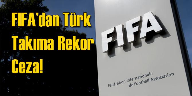 FIFA'dan Türk Takımına Rekor Ceza!