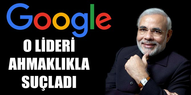 Google, o ülkenin liderini ahmaklıkla suçladı
