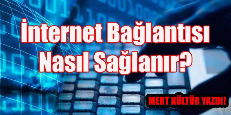 İnternet Bağlantısı Nasıl Sağlanır?
