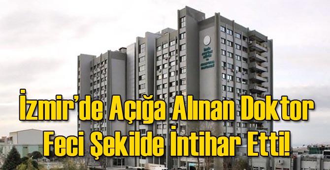İzmir'de Açığa Alınan Doktor İntihar Etti!