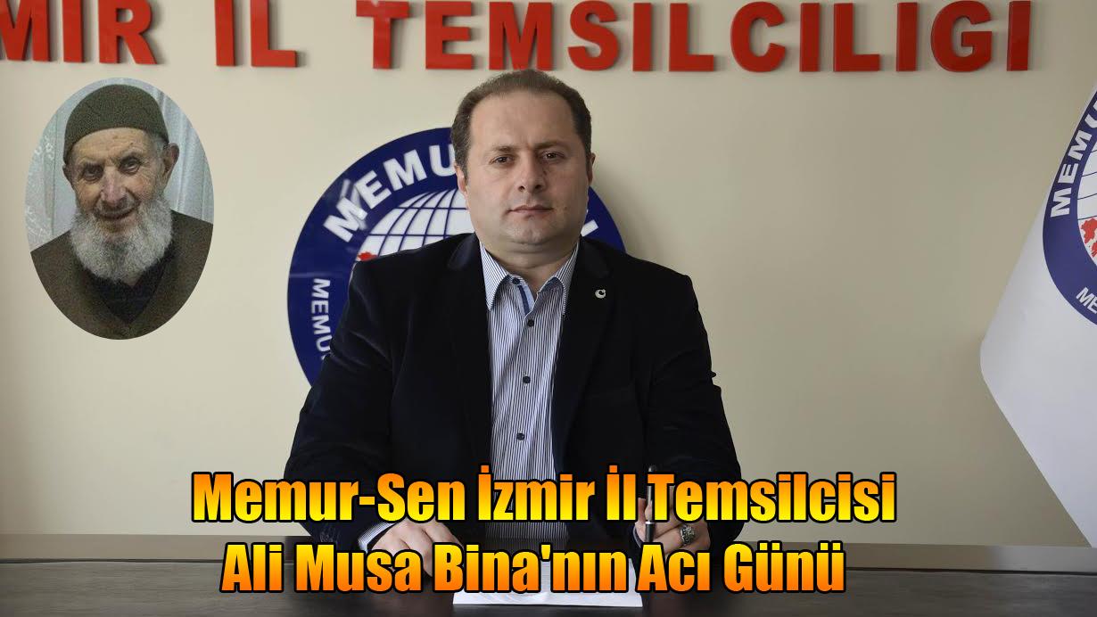 Memur-Sen İzmir İl Temsilcisi Ali Musa Bina'nın Acı Günü