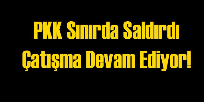 PKK Saldırdı: Yaralılar var