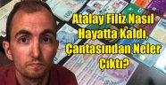Atalay Filiz Nasıl Hayatta Kaldı, Çantasından Neler Çıktı?