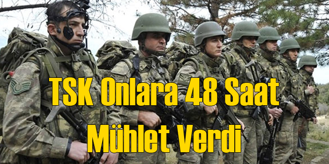 TSK YPG'ye 48 Saat Verdi