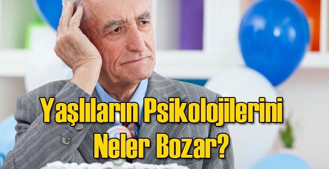 Yaşlıların Psikolojilerini Neler Bozar?